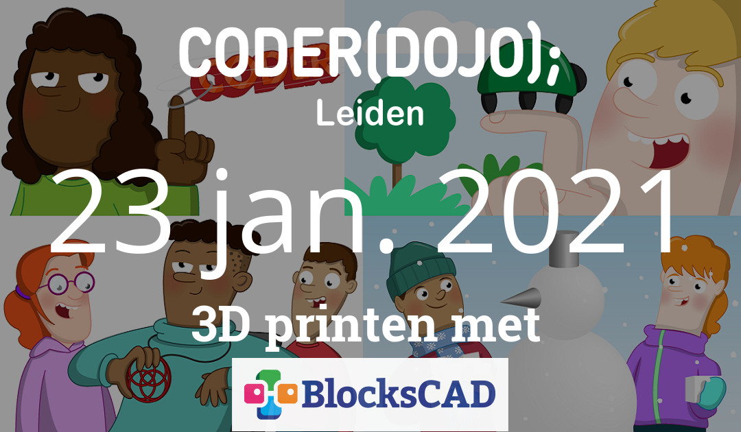Uitgesteld: CoderDojo Leiden #74 | 3D printen met BlocksCAD | 23 januari 2021